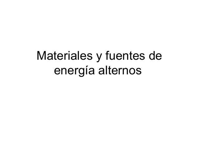 Materiales y fuentes de energía alternos