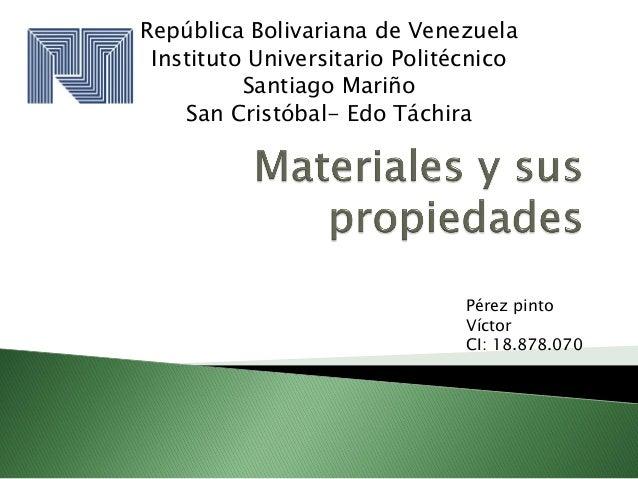 República Bolivariana de Venezuela Instituto Universitario Politécnico Santiago Mariño San Cristóbal- Edo Táchira Pérez pi...