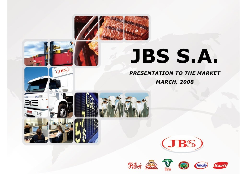JBS S.A. PRESENTATION TO THE MARKET        MARCH, 2008