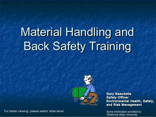 Material Handling andMaterial Handling and Back Safety TrainingBack Safety Training Gary BeaudetteGary Beaudette Safety Of...