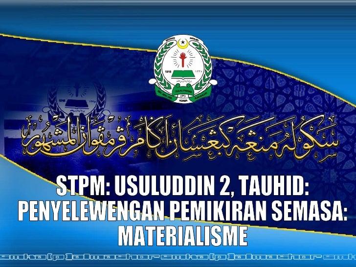 STPM: USULUDDIN 2, TAUHID: PENYELEWENGAN PEMIKIRAN SEMASA: MATERIALISME