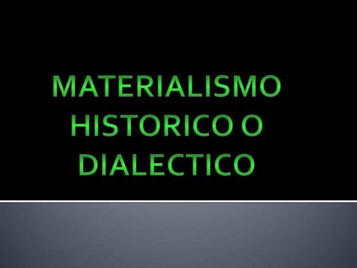 MATERIALISMO HISTORICO O DIALECTICO<br />