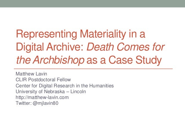 Representing Materiality in a Digital Archive: Death Comes for the Archbishop as a Case Study Matthew Lavin CLIR Postdocto...