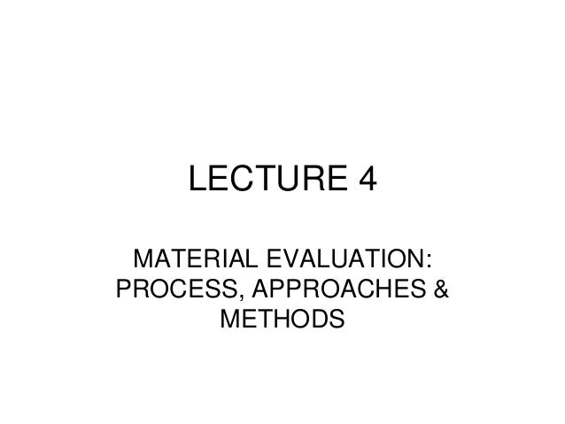 LECTURE 4 MATERIAL EVALUATION: PROCESS, APPROACHES & METHODS