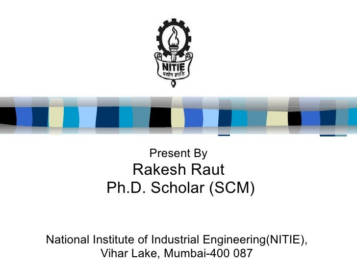 Present By Rakesh Raut Ph.D. Scholar (SCM) National Institute of Industrial Engineering(NITIE),  Vihar Lake, Mumbai-40...