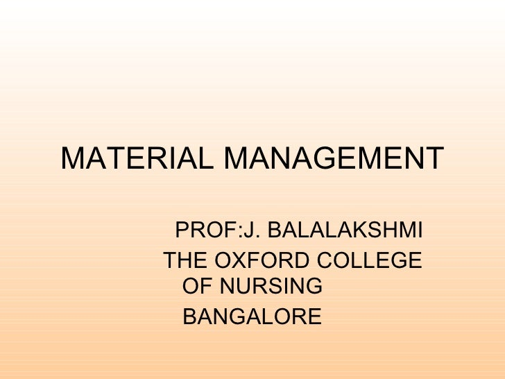 MATERIAL MANAGEMENT PROF:J. BALALAKSHMI THE OXFORD COLLEGE OF NURSING BANGALORE
