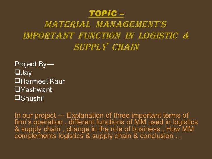 TOPIC – Material  Management's  Important  Function  In  Logistic  & Supply  Chain <ul><li>Project By— </li></ul><ul><li>J...
