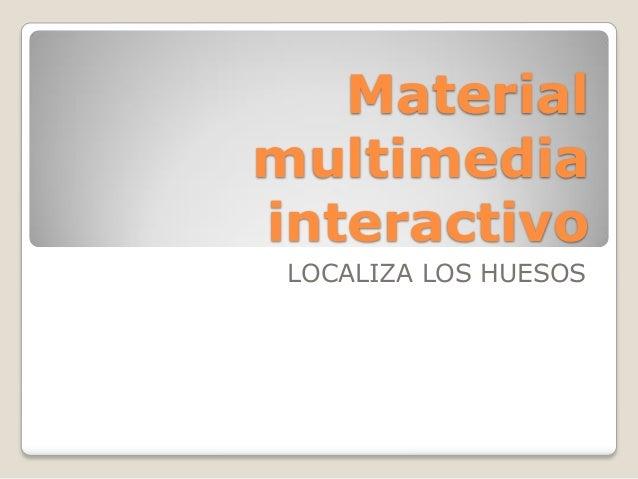 Material multimedia interactivo LOCALIZA LOS HUESOS