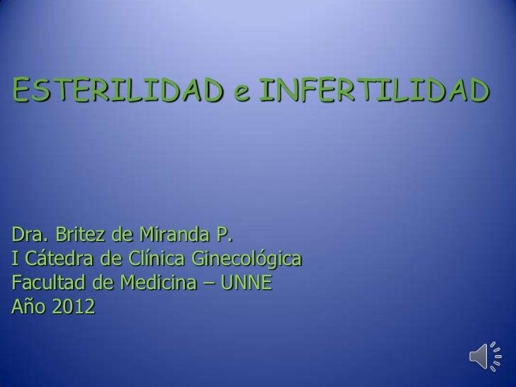 ESTERILIDAD e INFERTILIDADDra. Britez de Miranda P.I Cátedra de Clínica GinecológicaFacultad de Medicina – UNNEAño 2012