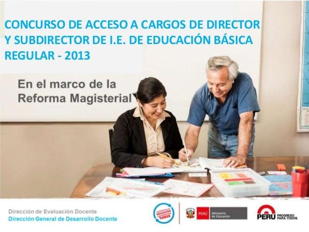 1 CONCURSO DE ACCESO A CARGOS DE DIRECTOR Y SUBDIRECTOR DE I.E. DE EDUCACIÓN BÁSICA REGULAR - 2013