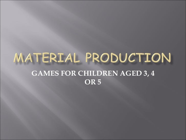 GAMES FOR CHILDREN AGED 3, 4 OR 5