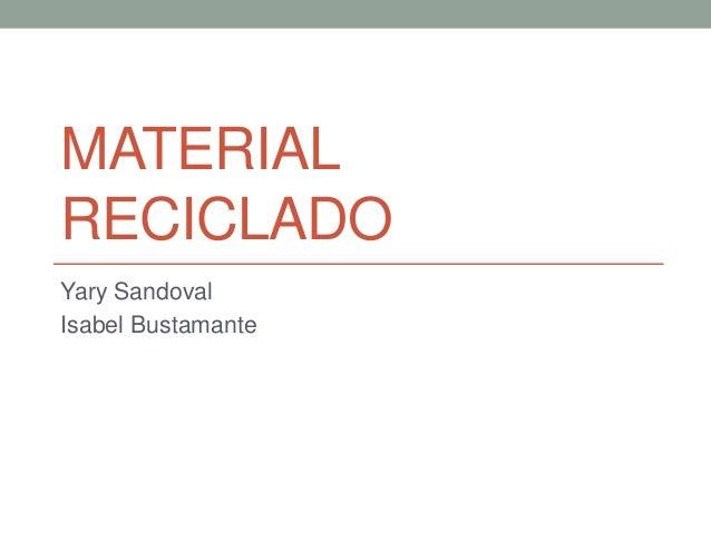 MATERIAL RECICLADO Yary Sandoval Isabel Bustamante