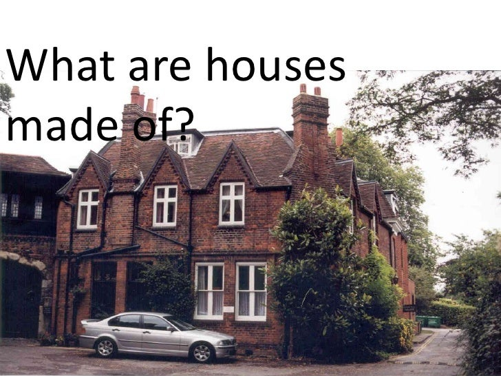 Materials<br />What are housesmade of?<br />