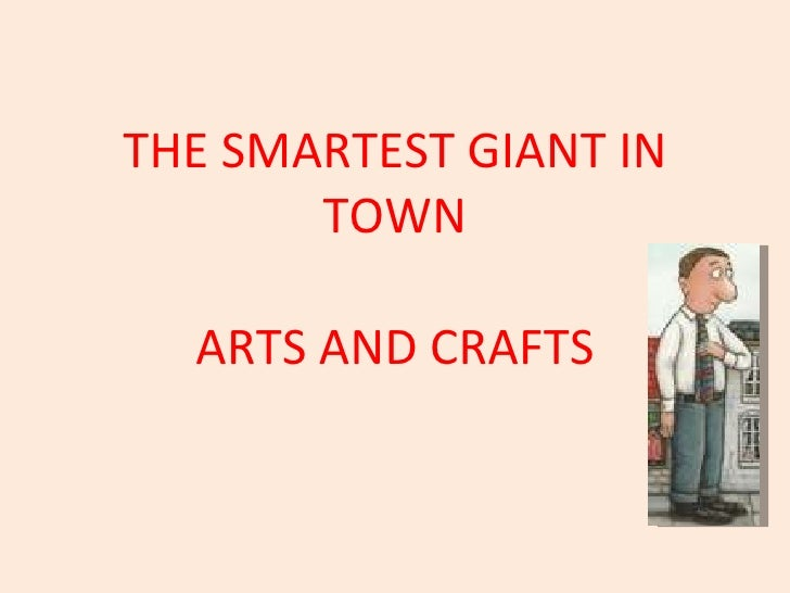 THE SMARTEST GIANT IN TOWN ARTS AND CRAFTS