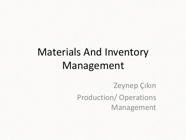 Materials And Inventory Management Zeynep Çıkın Production/ Operations Management