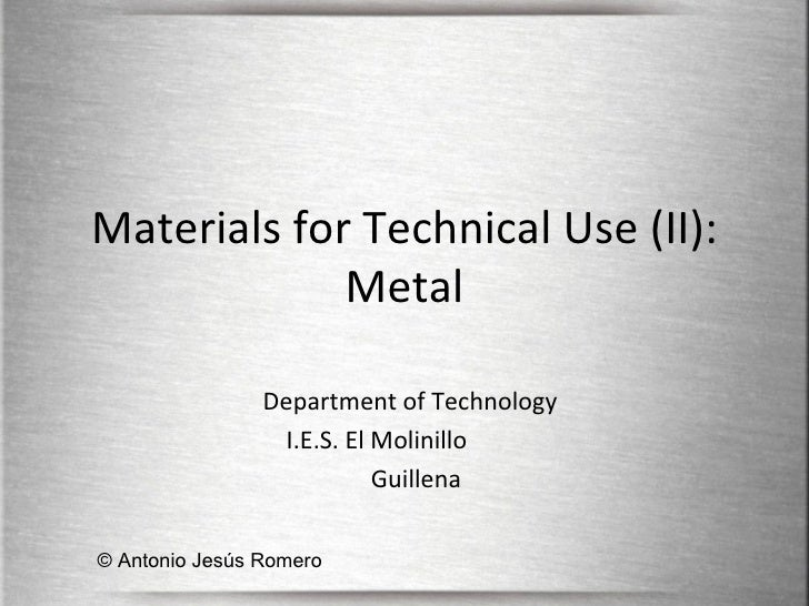 Materials for Technical Use (II): Metal Department of Technology I.E.S. El Molinillo  Guillena © Antonio Jesús Romero