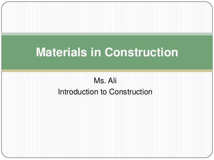 Materials in Construction              Ms. Ali   Introduction to Construction
