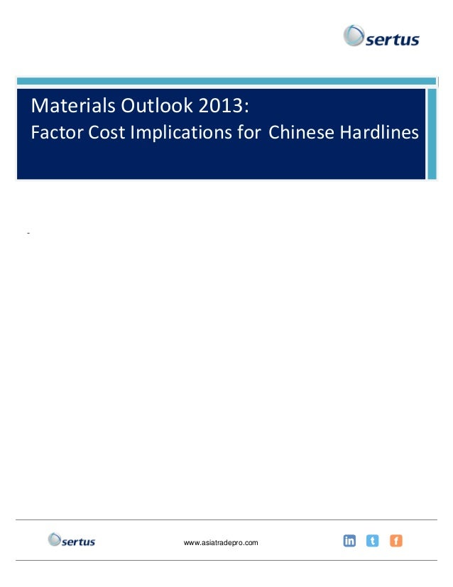 Materials Outlook 2013:    Factor Cost Implications for Chinese Hardlines-                      www.asiatradepro.com