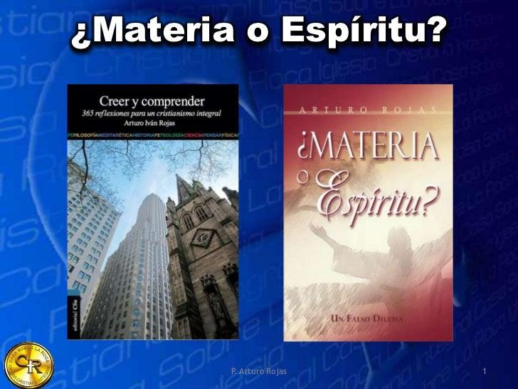 ¿Materia o Espíritu?        P. Arturo Rojas   1