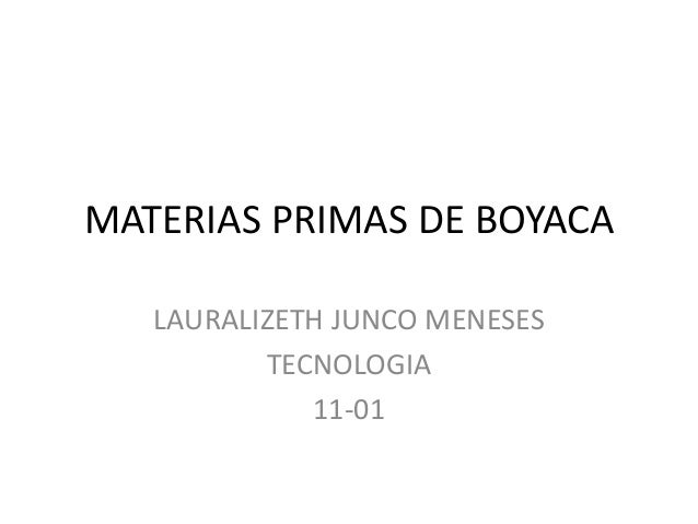 MATERIAS PRIMAS DE BOYACA LAURALIZETH JUNCO MENESES TECNOLOGIA 11-01