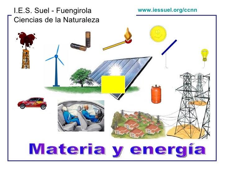 Materia y energía I.E.S. Suel - Fuengirola Ciencias de la Naturaleza www.iessuel.org/ccnn