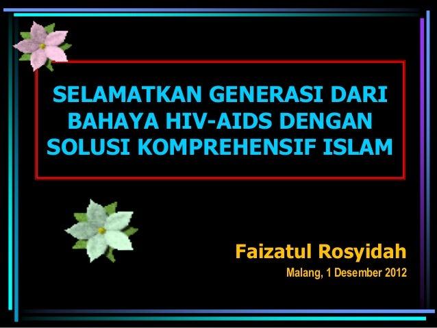 SELAMATKAN GENERASI DARI BAHAYA HIV-AIDS DENGANSOLUSI KOMPREHENSIF ISLAM             Faizatul Rosyidah                  Ma...
