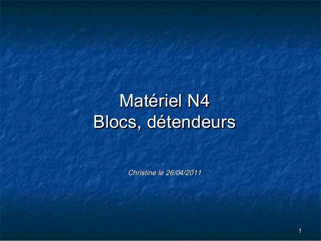 11 Matériel N4Matériel N4 Blocs, détendeursBlocs, détendeurs Christine le 26/04/2011Christine le 26/04/2011