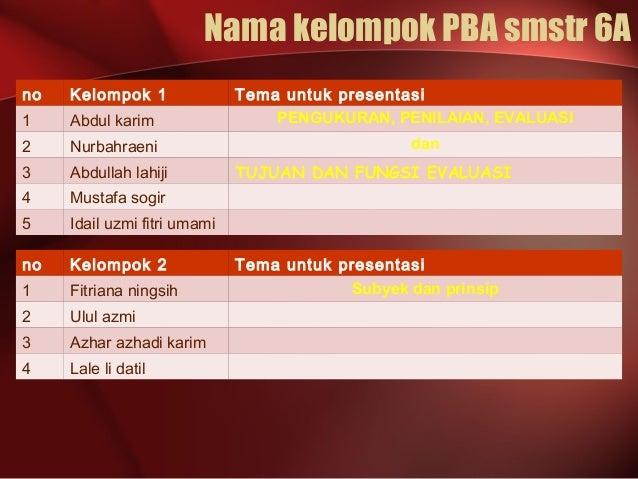 Nama kelompok PBA smstr 6A no Kelompok 1 Tema untuk presentasi 1 Abdul karim PENGUKURAN, PENILAIAN, EVALUASI 2 Nurbahraeni...