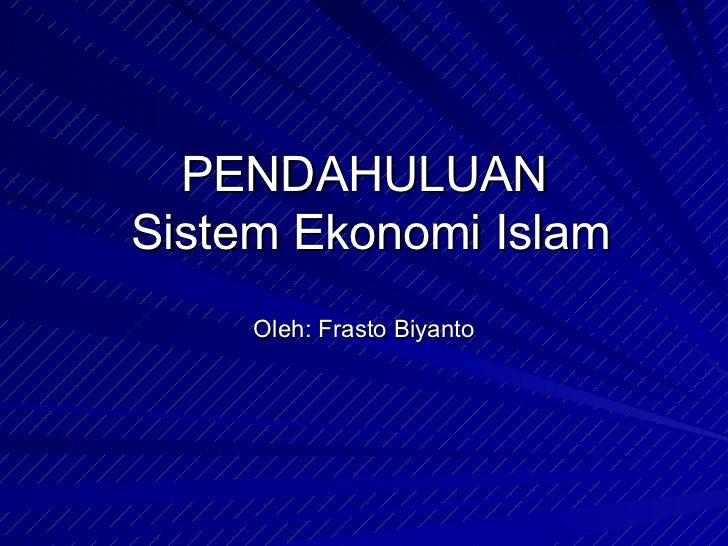 PENDAHULUANSistem Ekonomi Islam     Oleh: Frasto Biyanto