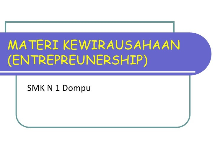 MATERI KEWIRAUSAHAAN(ENTREPREUNERSHIP)  SMK N 1 Dompu