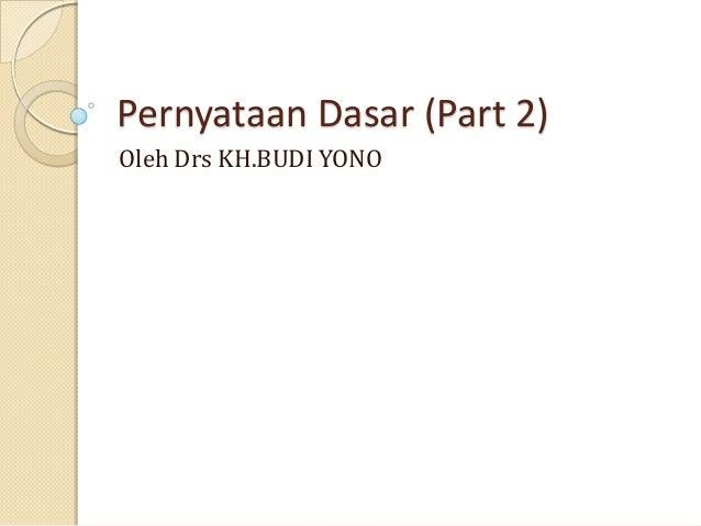 Pernyataan Dasar (Part 2)Oleh Drs KH.BUDI YONO