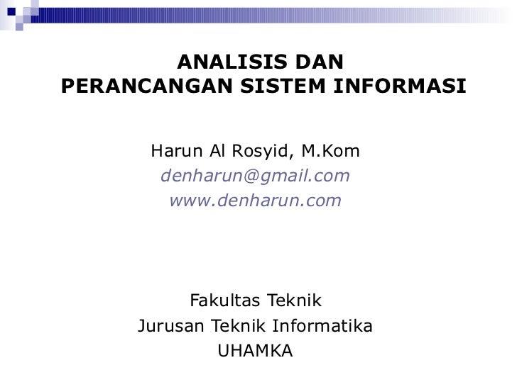 ANALISIS DAN  PERANCANGAN  SISTEM INFORMASI <ul><li>Harun Al Rosyid, M.Kom </li></ul><ul><li>[email_address] </li></ul><ul...