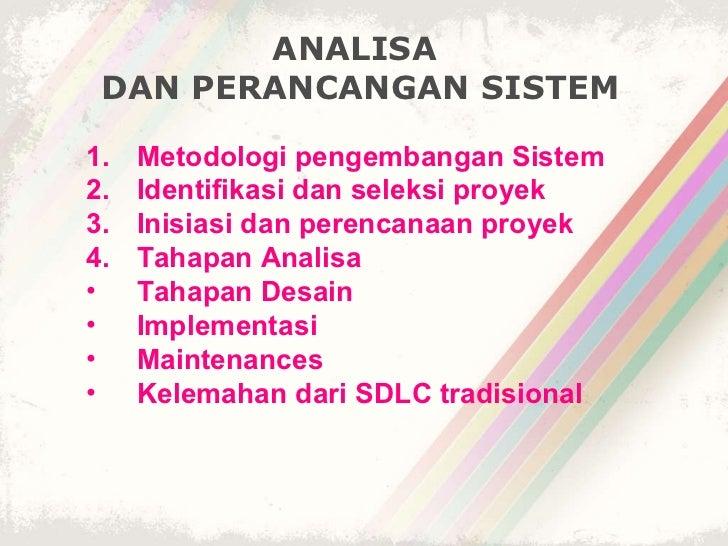 ANALISA  DAN PERANCANGAN SISTEM <ul><li>Metodologi pengembangan Sistem   </li></ul><ul><li>Identifikasi dan seleksi proyek...