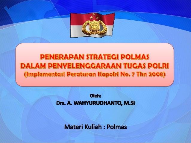 Materi kuliah polmas   implementasi perkap nomor 7 tahun 2008