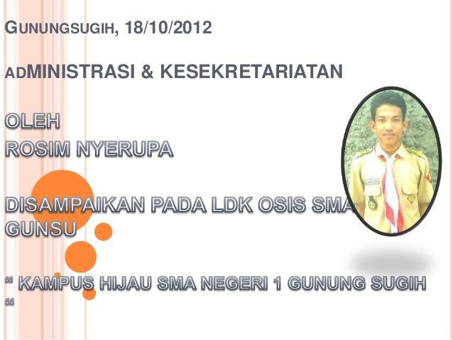 GUNUNGSUGIH, 18/10/2012ADMINISTRASI   & KESEKRETARIATAN