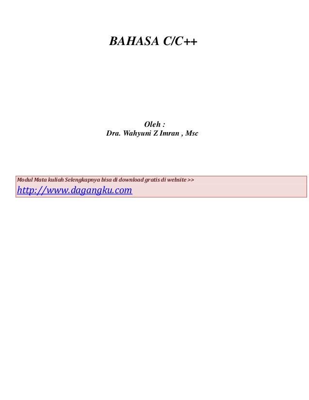 BAHASA C/C++  Oleh : Dra. Wahyuni Z Imran , Msc  Modul Mata kuliah Selengkapnya bisa di download gratis di website >>  htt...