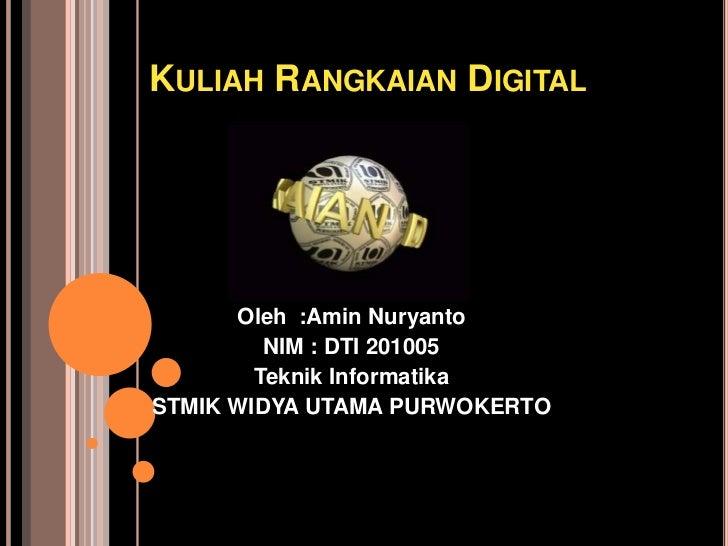 KULIAH RANGKAIAN DIGITAL      Oleh :Amin Nuryanto         NIM : DTI 201005        Teknik InformatikaSTMIK WIDYA UTAMA PURW...
