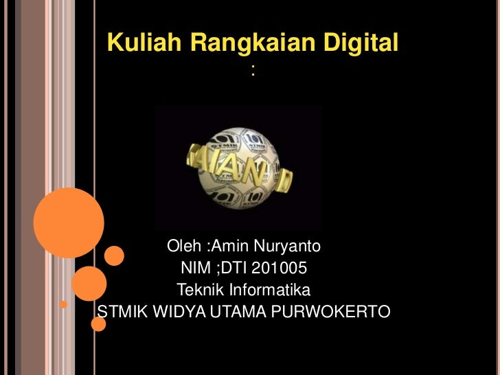 Kuliah Rangkaian Digital              :       Oleh :Amin Nuryanto         NIM ;DTI 201005        Teknik InformatikaSTMIK W...