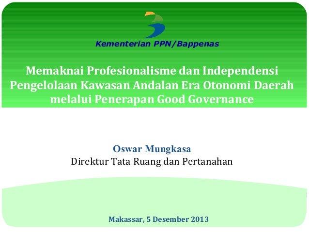 Kementerian PPN/Bappenas  Memaknai Profesionalisme dan Independensi Pengelolaan Kawasan Andalan Era Otonomi Daerah melalui...