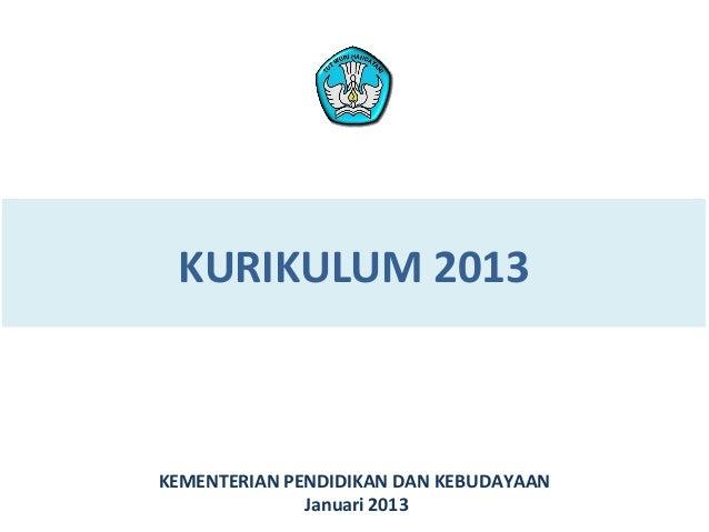 KURIKULUM 2013  KEMENTERIAN PENDIDIKAN DAN KEBUDAYAAN Januari 2013