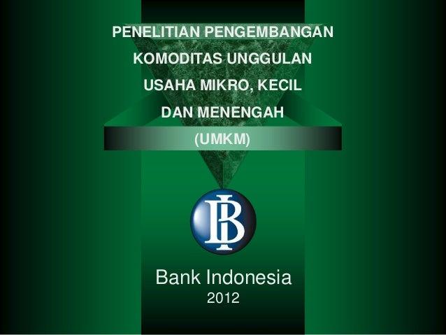 PENELITIAN PENGEMBANGAN  KOMODITAS UNGGULAN   USAHA MIKRO, KECIL     DAN MENENGAH        (UMKM)    Bank Indonesia         ...