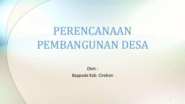 PERENCANAAN PEMBANGUNAN DESA Oleh : Bappeda Kab. Cirebon  1
