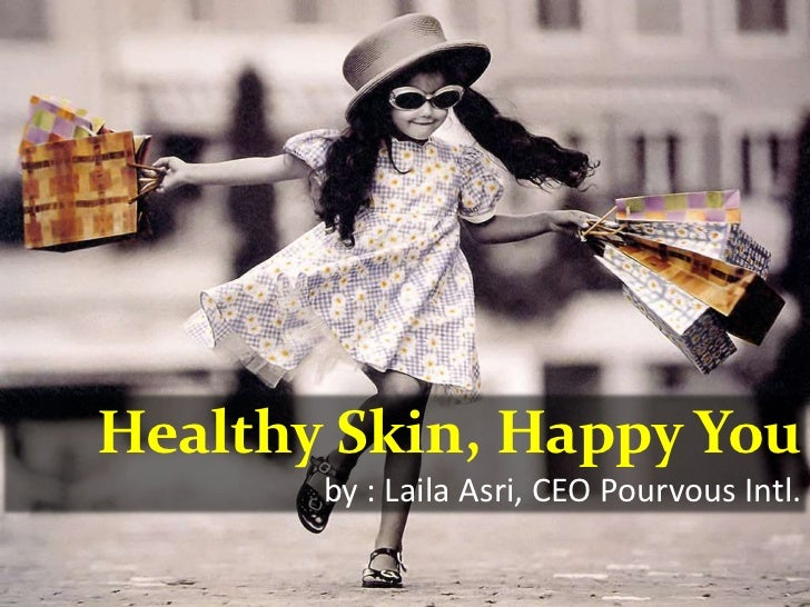 Healthy Skin, Happy You<br />by : Laila Asri, CEO Pourvous Intl.<br />