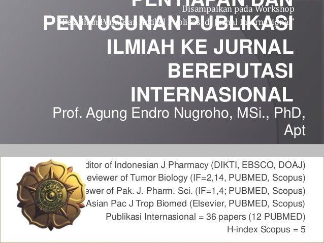PENYIAPAN DAN PENYUSUNAN PUBLIKASI ILMIAH KE JURNAL BEREPUTASI INTERNASIONAL Prof. Agung Endro Nugroho, MSi., PhD, Apt Ass...