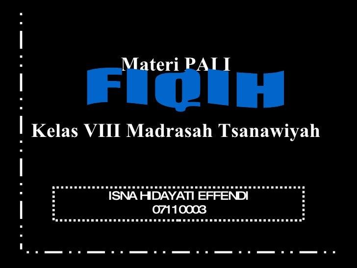 Materi PAI I   Kelas VIII Madrasah Tsanawiyah ISNA HIDAYATI EFFENDI 07110003 FIQIH