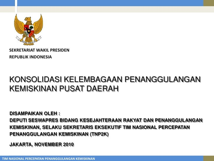 SEKRETARIAT WAKIL PRESIDEN<br />REPUBLIK INDONESIA<br />KONSOLIDASI KELEMBAGAAN PENANGGULANGAN KEMISKINAN PUSAT DAERAH<br ...