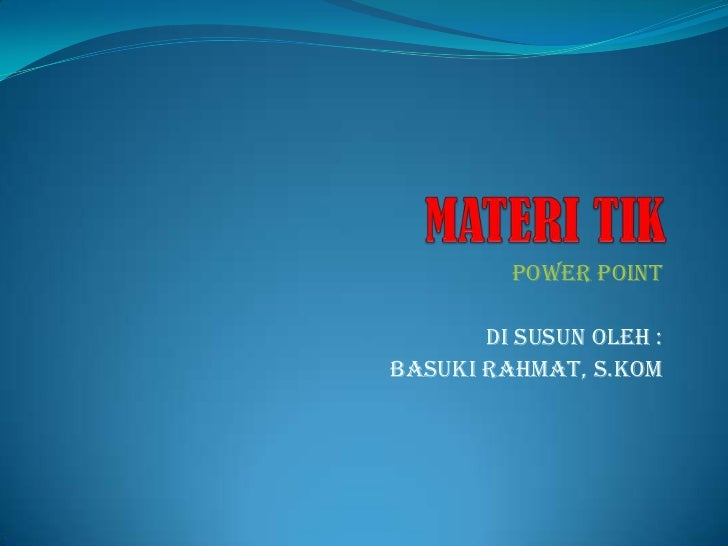 POWER POINT       Di Susun Oleh :Basuki Rahmat, S.Kom