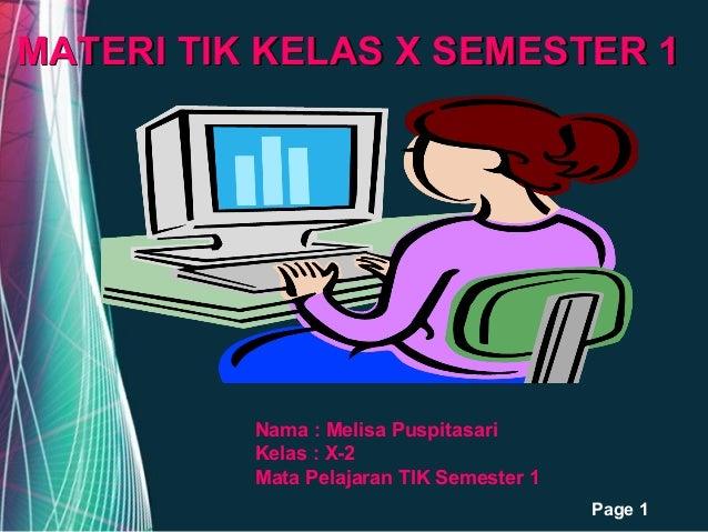 MATERI TIK KELAS X SEMESTER 1  Nama : Melisa Puspitasari Kelas : X-2 Mata Pelajaran TIK Semester 1 Free Powerpoint Templat...