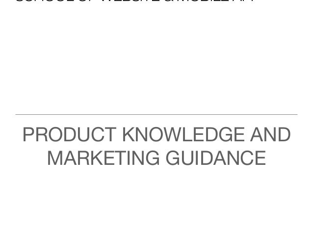 SCHOOL OF WEBSITE & MOBILE APP PRODUCT KNOWLEDGE AND MARKETING GUIDANCE