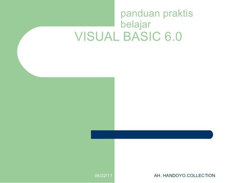 panduan praktis belajar VISUAL BASIC 6.0 06/22/11 AH. HANDOYO.COLLECTION